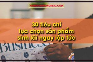 30-tieu-chi-lua-chon-san-pham-sinh-lai-ngay-lap-tuc