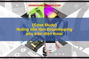 case-study-huong-dan-lam-dropshipping-phu-kien-dien-thoai-kiem-tien-trieu-moi-thang-cung-fori-center