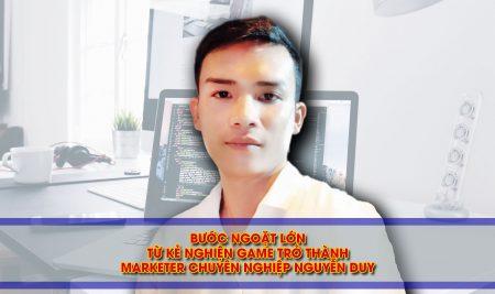 [Câu chuyện] Bước ngoặt lớn từ kẻ nghiện game trở thành Marketer chuyên nghiệp Nguyễn Duy