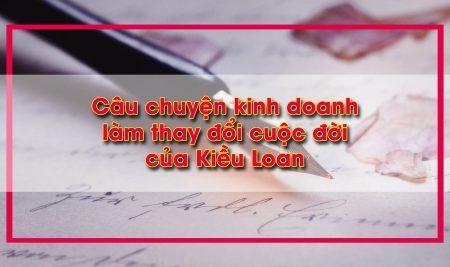 [Bật mí] Câu chuyện kinh doanh làm thay đổi cuộc đời của Kiều Loan