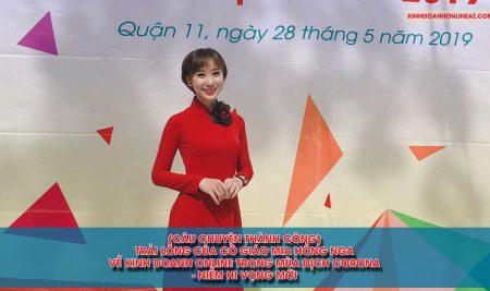 [Câu chuyện thành công] – Trải lòng của cô giáo Mia Hồng Nga về kinh doanh online trong mùa dịch Corona – Niềm hi vọng mới