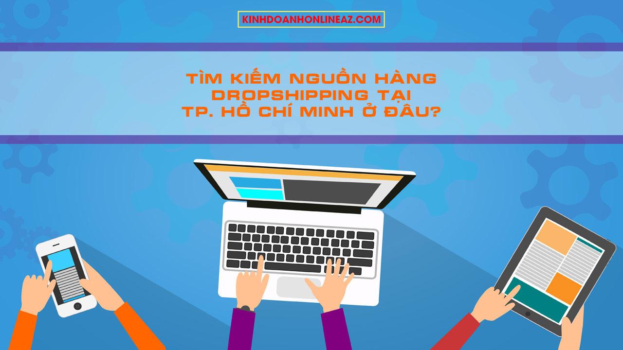 Tìm kiếm nguồn hàng Dropshipping tại thành phố Hồ Chí Minh ở đâu?