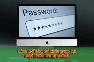 Làm thế nào để khôi phục lại mật khẩu khi bị quên?