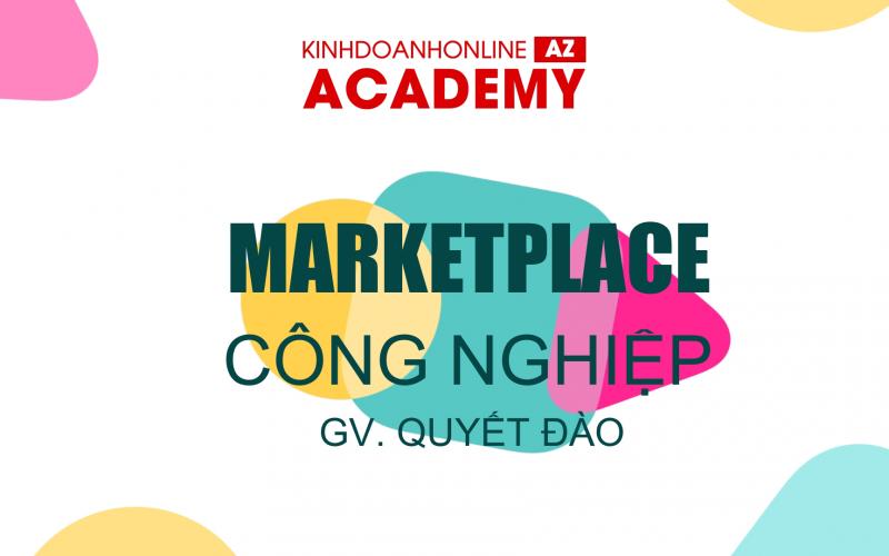 Khoá học Marketplace Công Nghiệp – Giảng viên Quyết Đào