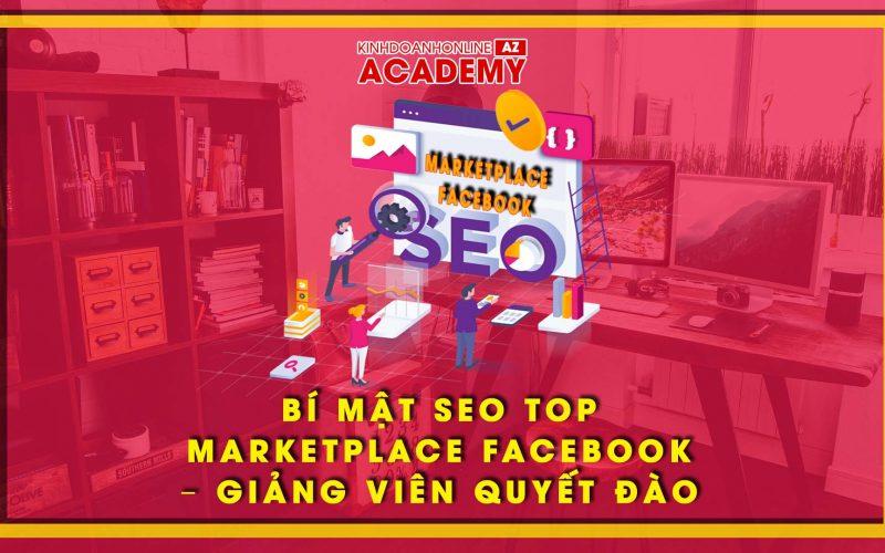 Bí mật SEO Top Marketplace Facebook – Giảng viên Quyết Đào